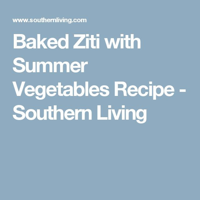 Baked Ziti with Summer Vegetables Recipe - Southern Living