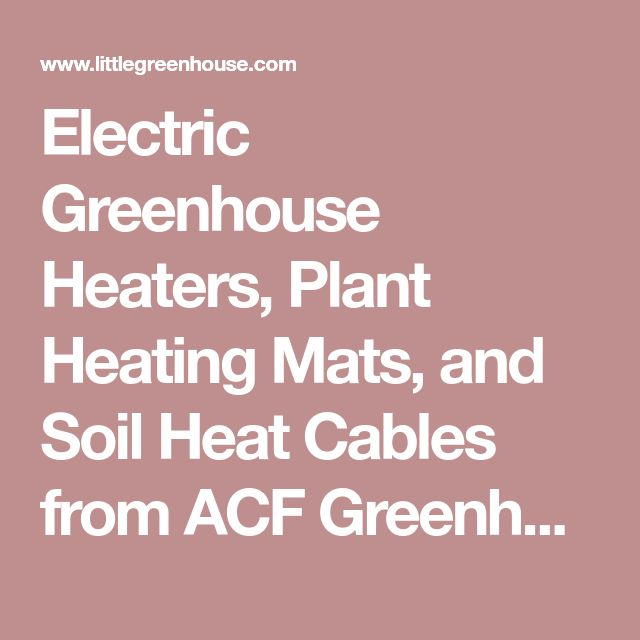 Electric Greenhouse Heaters, Plant Heating Mats, and Soil Heat Cables from ACF Greenhouses