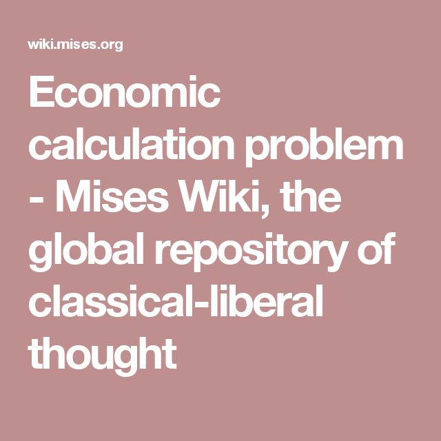 Economic calculation problem - Mises Wiki, the global repository of classical-liberal thought