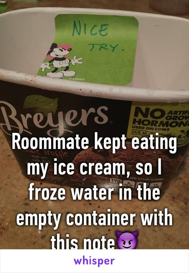 Roommate kept eating my ice cream, so I froze water in the empty container with this note😈