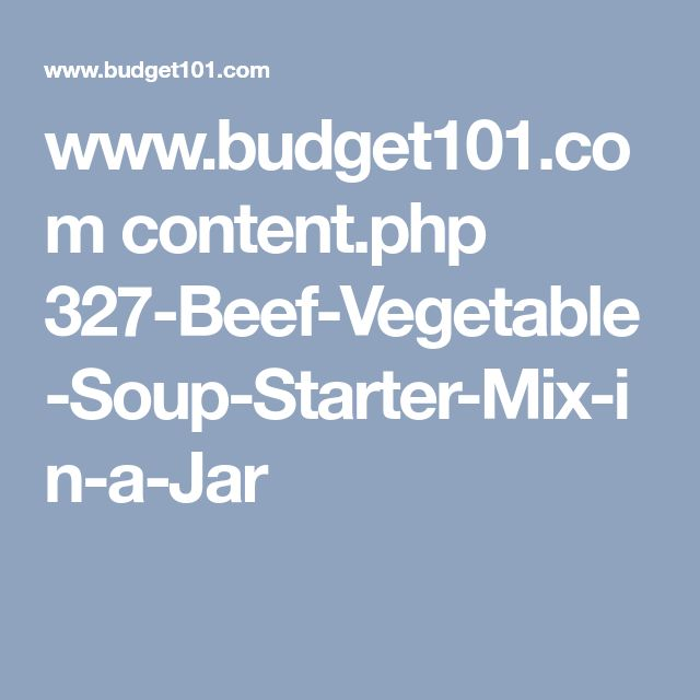 www.budget101.com content.php 327-Beef-Vegetable-Soup-Starter-Mix-in-a-Jar