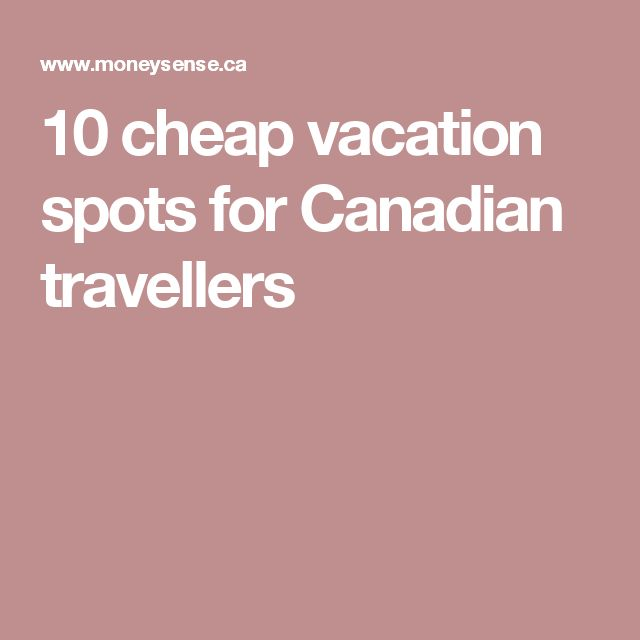 10 cheap vacation spots for Canadian travellers