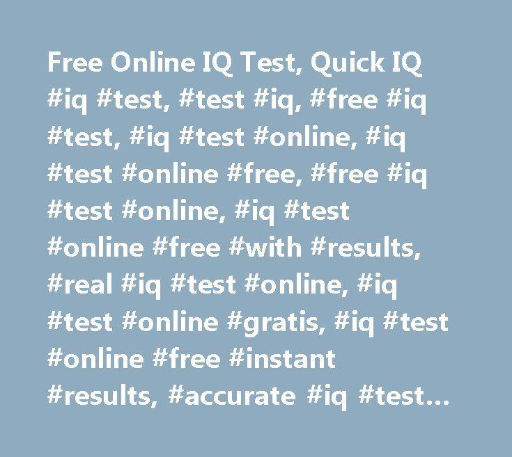 Free Online IQ Test, Quick IQ #iq #test, #test #iq, #free #iq #test, #iq #test #online, #iq #test #online #free, #free #iq #test #online, #iq #test #online #free #with #results, #real #iq #test #online, #iq #test #online #gratis, #iq #test #online #free #instant #results, #accurate #iq #test #online, #free #iq #test #online #instant #results, #gratis #iq #test #online, #online #iq #test, #free #online #iq #test, #free #online #iq #tests, #online #iq #test #free, #online #iq #tests, #online…