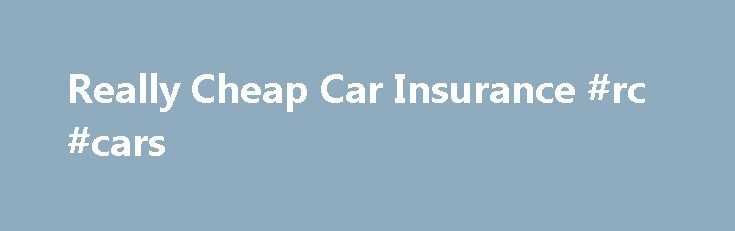 Really Cheap Car Insurance #rc #cars http://car.remmont.com/really-cheap-car-insurance-rc-cars/  #very cheap car insurance # Really Cheap Car Insurance Author: mjensen There are really important things to look at when it comes to cheap car insurance and finding the right policy for you. We all want to save money especially when it comes to car insurance. It also makes sense to save money on something […]The post Really Cheap Car Insurance #rc #cars appeared first on Car.