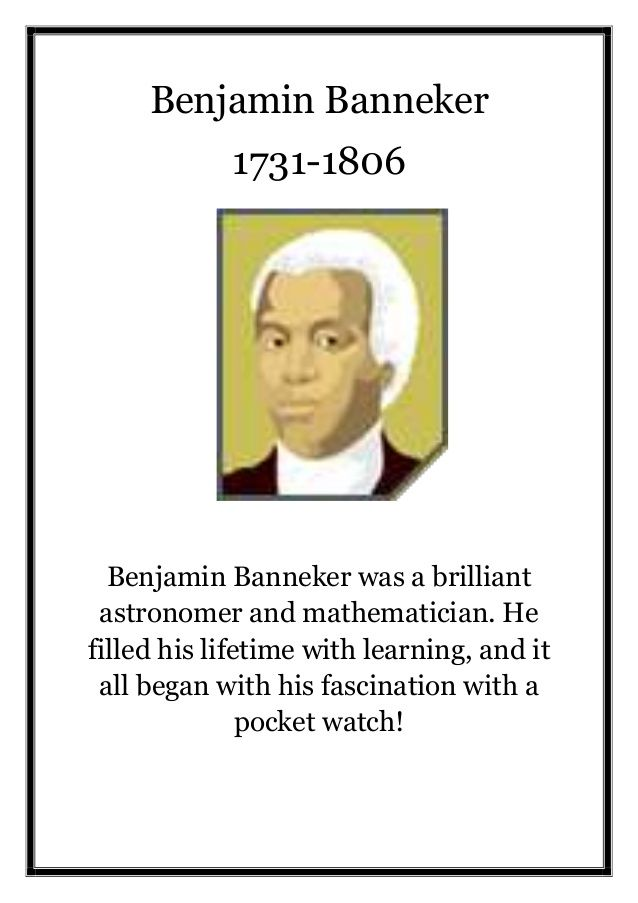 Benjamin Banneker 1731-1806 Benjamin Banneker was a brilliant astronomer and mathematician. He filled his lifetime with le...