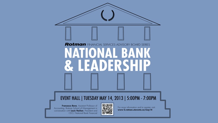 NATIONAL BANK & LEADERSHIP  | MAY 14 | 5:00 PM | EVENT HALL (2nd floor, South Building) | map Rotman School of Management, U of Toronto,  105 St George Street Toronto, ON M5S 3E6  COST: FREE - all are welcome. Pre-registration online is mandatory. | SPEAKERS: Francesco Bova, Assistant Professor of Accounting, Rotman School of Management in conversation with  Louis Vachon, President and CEO, National Bank Financia