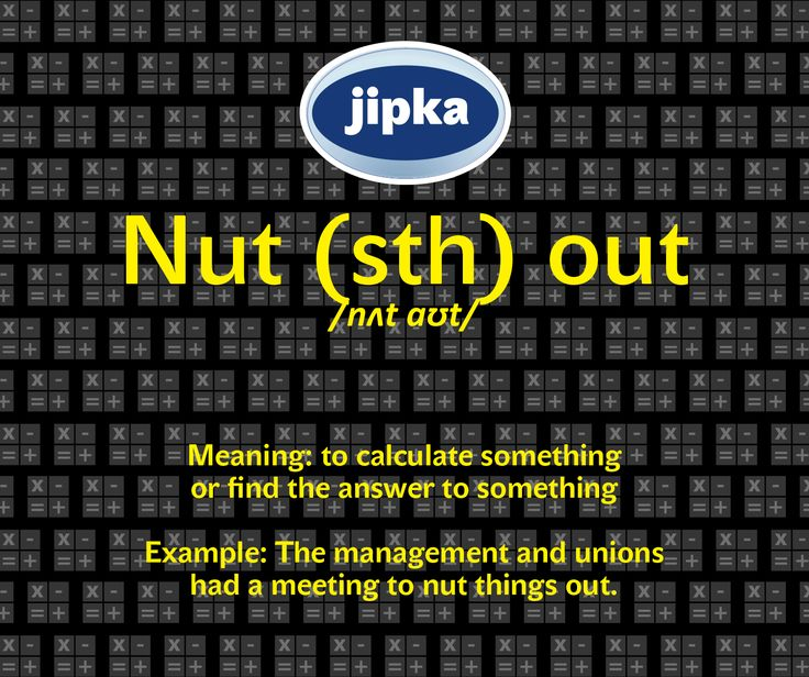 Nut (sth) out