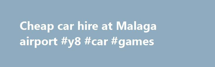 Cheap car hire at Malaga airport #y8 #car #games http://car.remmont.com/cheap-car-hire-at-malaga-airport-y8-car-games/  #car hire malaga # Cheap car hire at Malaga airport Cheap car hire at Malaga Airport Cheap car rental at Malaga Airport – Spain Every year Centauro Rent a Car renews its fleet of rental cars in Malaga so you can rent a car in Malaga with peace of mind. In addition, we have everything […]The post Cheap car hire at Malaga airport #y8 #car #games appeared first on Car.
