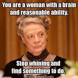 """Lady violet: """"Eres una mujer con cerebro y habilidad razonable, deja de lloriquear y encuentra algo que hacer"""""""