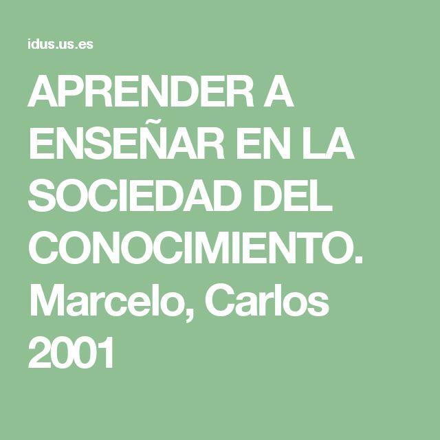 APRENDER A ENSEÑAR EN LA SOCIEDAD DEL CONOCIMIENTO. Marcelo, Carlos 2001