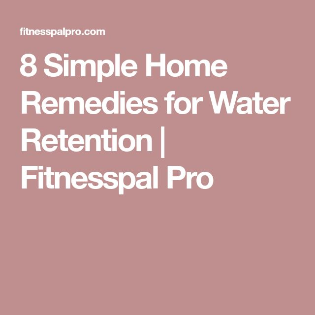 8 Simple Home Remedies for Water Retention | Fitnesspal Pro