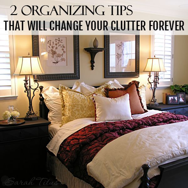 2 Organizing Tips That Will Change Your Clutter Forever Bedroom Organization Tips Declutter