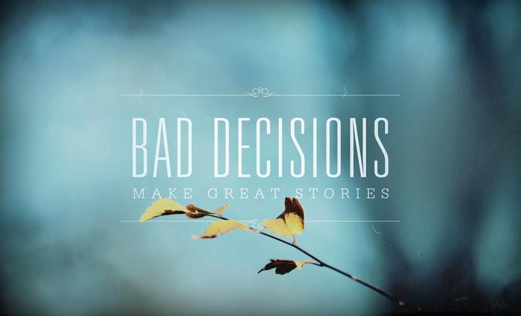 Bad Decisions Make Great Stories..
