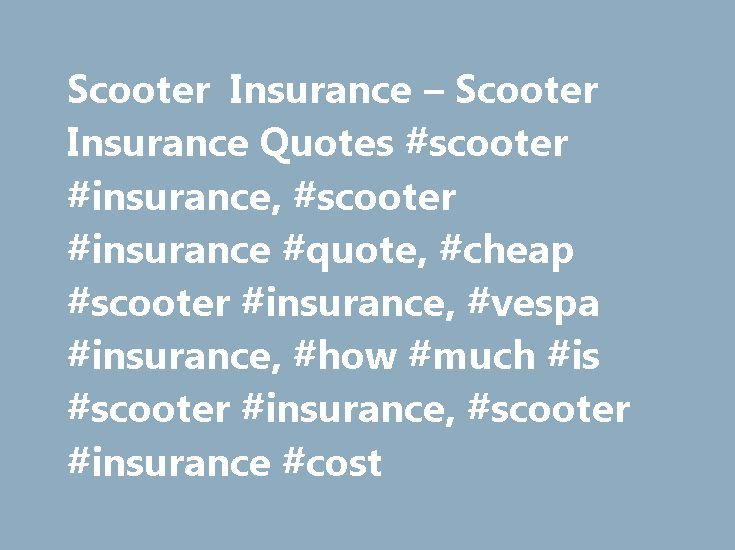 Scooter Insurance – Scooter Insurance Quotes #scooter #insurance, #scooter #insurance #quote, #cheap #scooter #insurance, #vespa #insurance, #how #much #is #scooter #insurance, #scooter #insurance #cost http://south-africa.nef2.com/scooter-insurance-scooter-insurance-quotes-scooter-insurance-scooter-insurance-quote-cheap-scooter-insurance-vespa-insurance-how-much-is-scooter-insurance-scooter-insurance-co/  # Scooter Insurance A scooter is classified as a two-wheeled vehicle with much smaller…