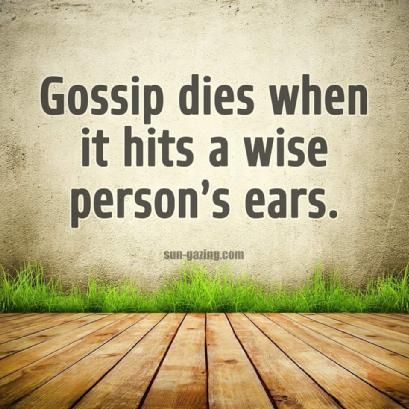 So true.  Gossip dies when it hits a wise person's ears.  Why? Because it is never repeated by a wise person.