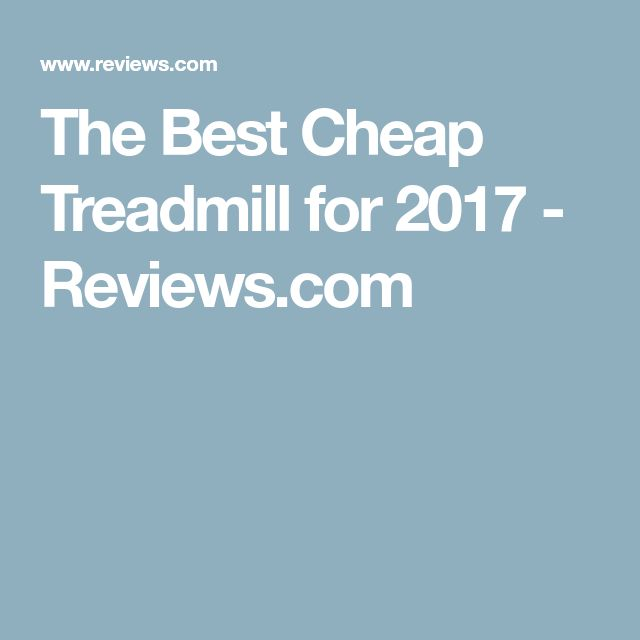 The Best Cheap Treadmill for 2017 - Reviews.com
