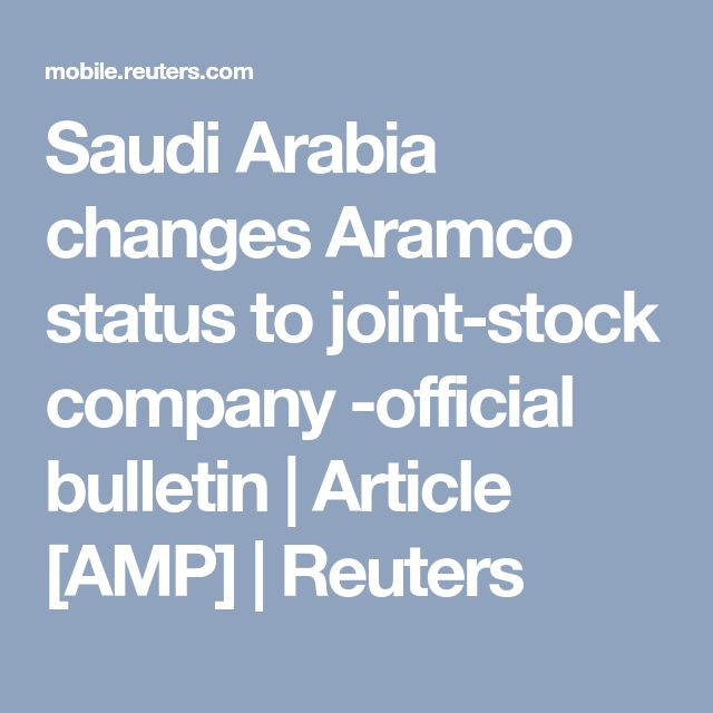 Saudi Arabia changes Aramco status to joint-stock company -official bulletin | Article [AMP] | Reuters