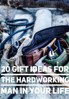 Life-Pick: 20 Gift Ideas for the Hardworking Man in Your Life...