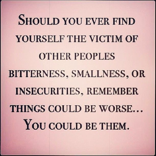 So true. Don't be brought down by the people below you!