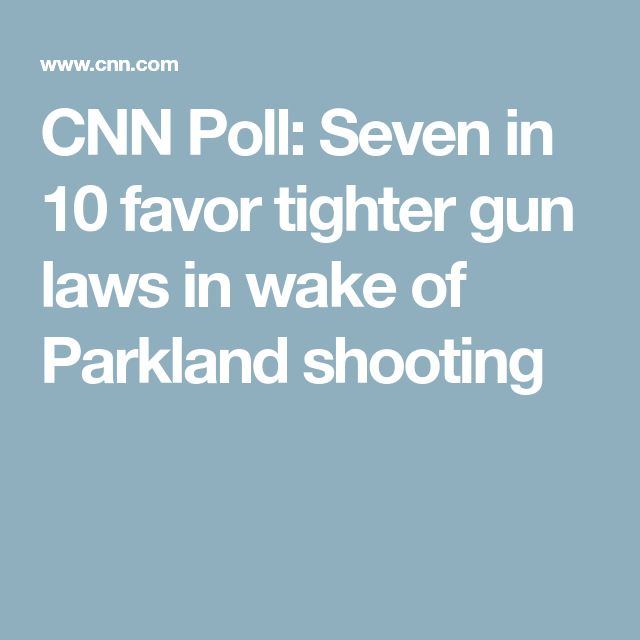 CNN Poll: Seven in 10 favor tighter gun laws in wake of Parkland shooting