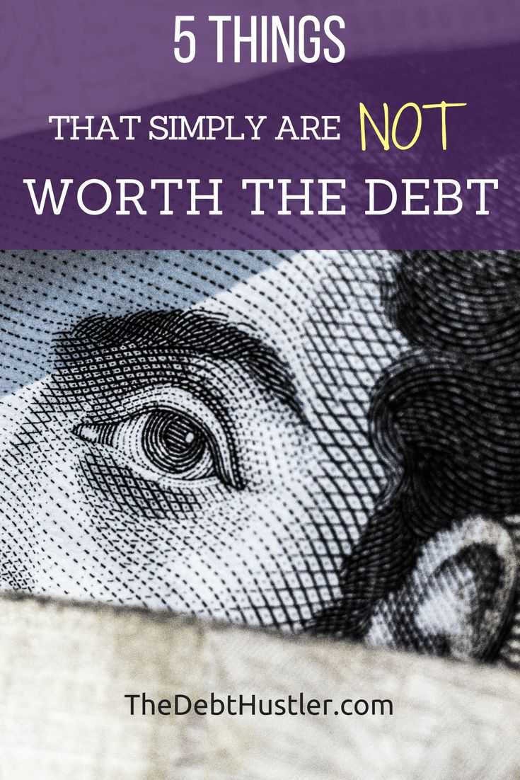 Five Things That Simply Are NOT Worth The Debt