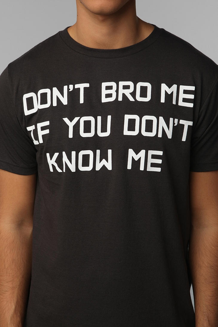Don't Bro Me If You Don't Know me, BRO!  #UrbanOutfitters