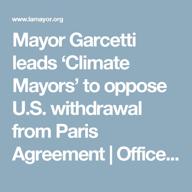 Mayor Garcetti leads 'Climate Mayors' to oppose U.S. withdrawal from Paris Agreement | Office of Los Angeles Mayor Eric Garcetti