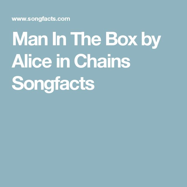 Man In The Box By Alice In Chains Songfacts With Images Alice