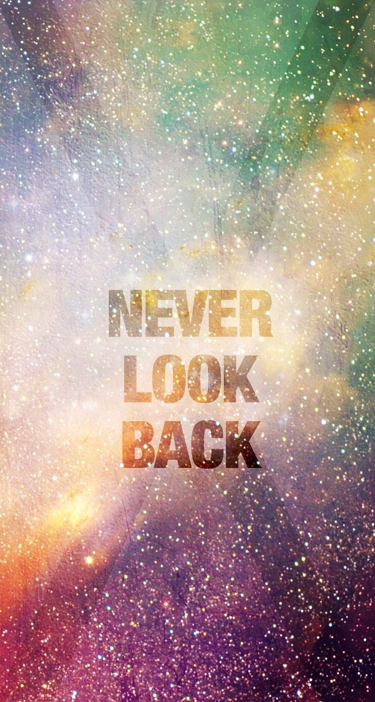 Galaxy wallpaper tumblr quotes iphone - Never Look Back Sparkle Wallpapergalaxy Wallpaperbeloved Quotesiphone