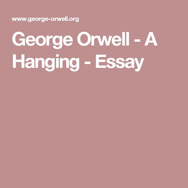 a hanging george orwell essay George orwell essay  'shooting an elephant' and 'a hanging' in 1927, orwell retired his post and left burma, choosing to live among the poor, outcast .