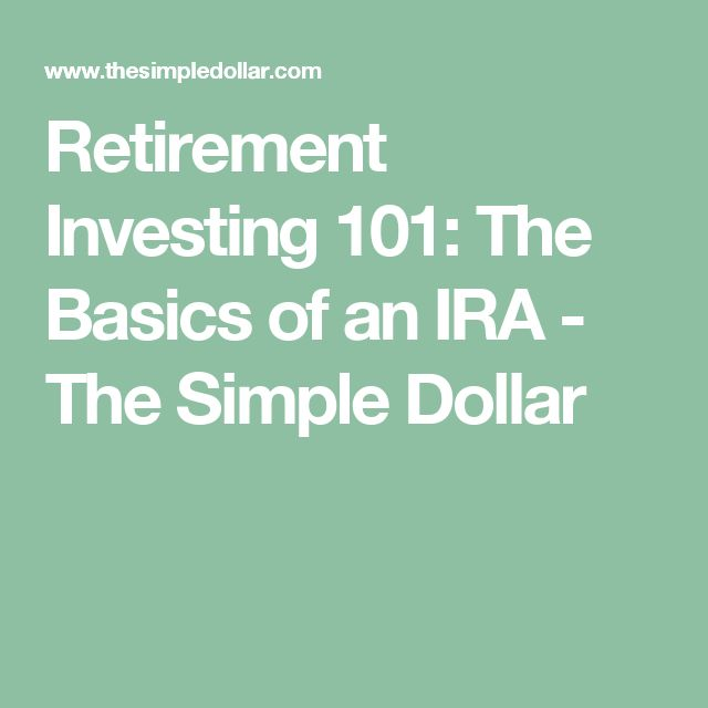 Retirement Investing 101: The Basics of an IRA - The Simple Dollar