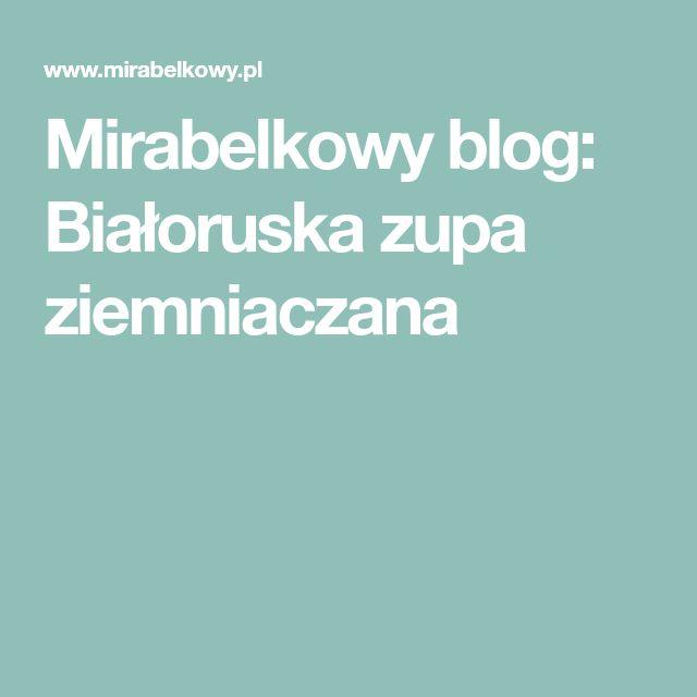Mirabelkowy blog: Białoruska zupa ziemniaczana