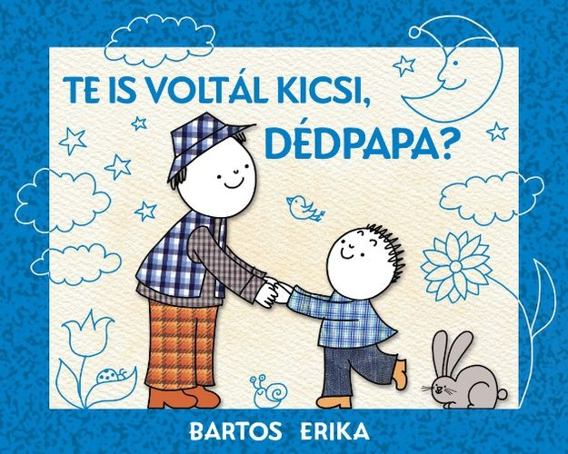 Te is voltál kicsi, dédpapa? · Bartos Erika · Könyv · Moly