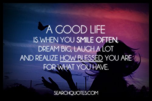Blessed Life Quotes And Sayings: A Good Life Is When You Smile Often, Dream Big, Laugh A