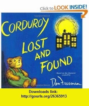 Corduroy Lost and Found (9780670061006) B. G. Hennessy, Jody Wheeler, Don Freeman , ISBN-10: 067006100X  , ISBN-13: 978-0670061006 ,  , tutorials , pdf , ebook , torrent , downloads , rapidshare , filesonic , hotfile , megaupload , fileserve