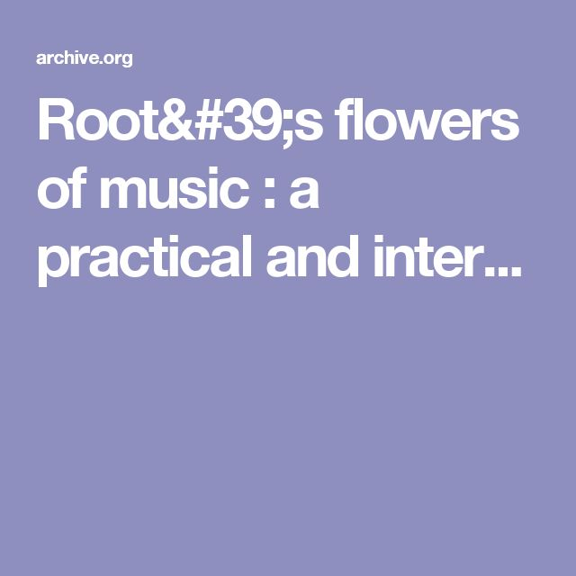 Root's flowers of music : a practical and inter...
