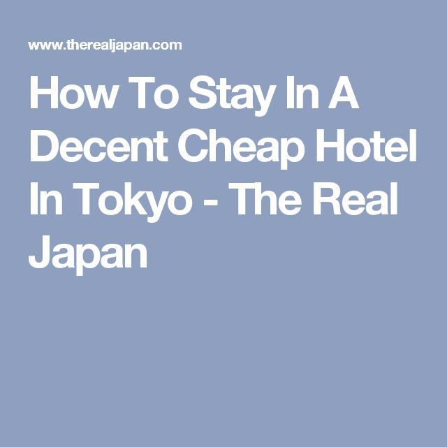 How To Stay In A Decent Cheap Hotel In Tokyo - The Real Japan