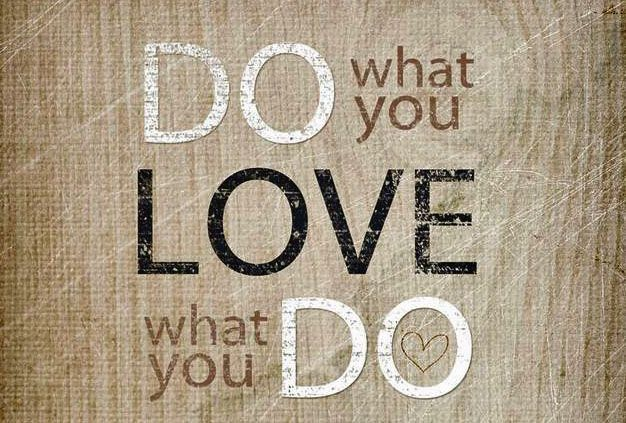 words of wisdom - also passionate about doing what I love!