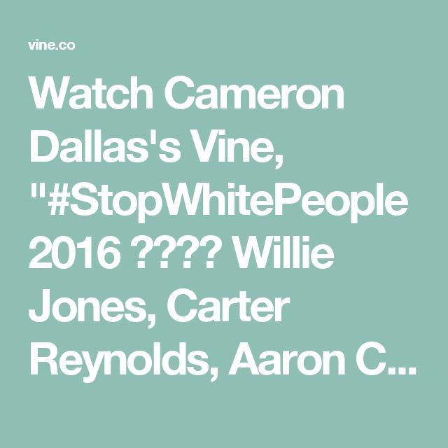 "Watch Cameron Dallas's Vine, ""#StopWhitePeople2016 😂😂😂😂 Willie Jones, Carter Reynolds, Aaron Carpenter, Dylan Dauzat, Chris Miles, Jacob Sartorius, Daniel Skye, #NT"""