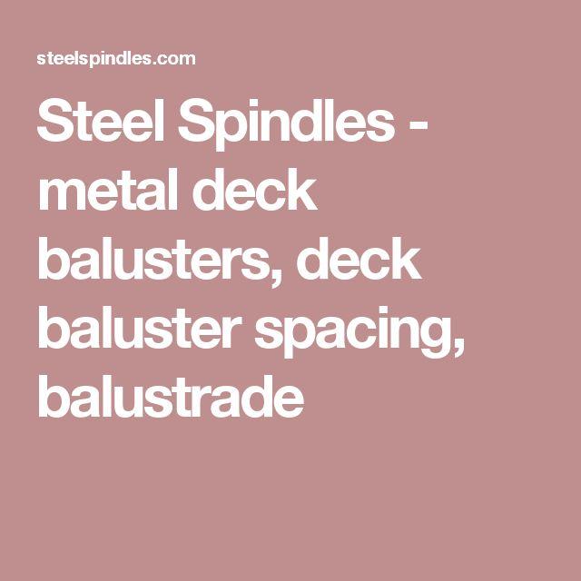 Steel Spindles - metal deck balusters, deck baluster spacing, balustrade