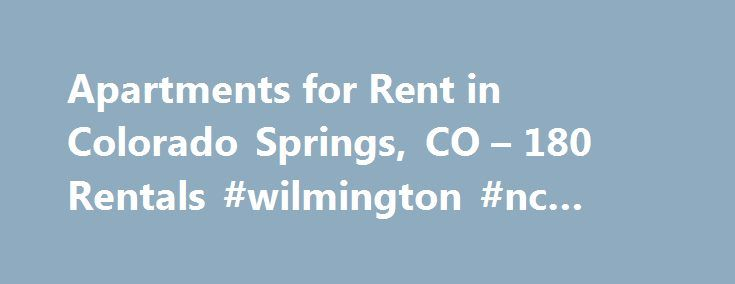 Apartments for Rent in Colorado Springs, CO – 180 Rentals #wilmington #nc #apartments http://apartment.nef2.com/apartments-for-rent-in-colorado-springs-co-180-rentals-wilmington-nc-apartments/  #apartments for rent in colorado springs # Colorado Springs Apartments for Rent Colorado Springs Houses for Rent Colorado Springs Condos for Rent Colorado Springs Townhomes for Rent Colorado Springs Duplexes for Rent Colorado Springs Corporate Housing for Rent Colorado Springs Homes for Sale Colorado…
