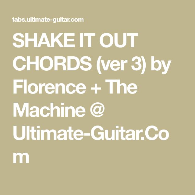 SHAKE IT OUT CHORDS (ver 3) by Florence + The Machine @ Ultimate-Guitar.Com