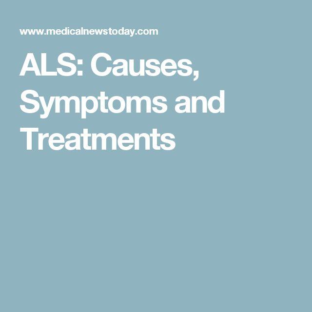 ALS: Causes, Symptoms and Treatments