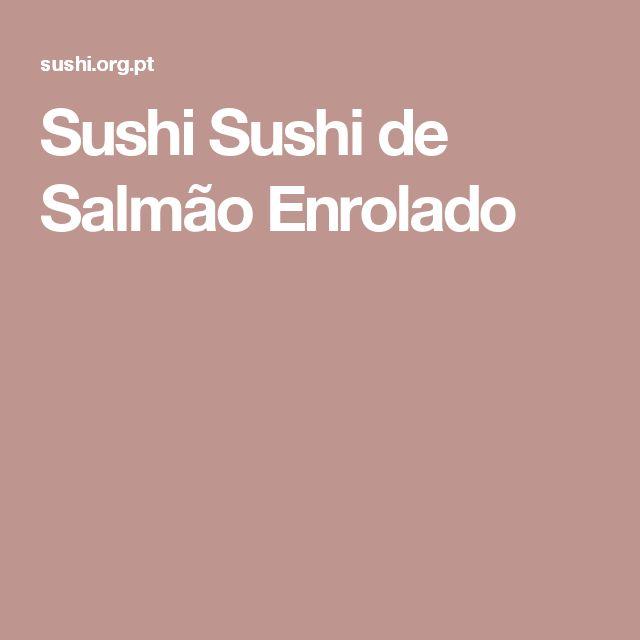 Sushi Sushi de Salmão Enrolado