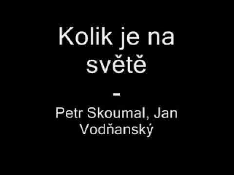 Petr Skoumal, Jan Vodňanský - Kolik je na světě
