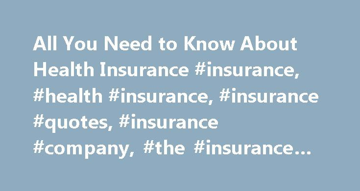 All You Need to Know About Health Insurance #insurance, #health #insurance, #insurance #quotes, #insurance #company, #the #insurance #company http://oakland.remmont.com/all-you-need-to-know-about-health-insurance-insurance-health-insurance-insurance-quotes-insurance-company-the-insurance-company/  # All You Need to Know About Health Insurance With medical expenses soaring higher every year, health insurance is an expensive necessity. Knowing more about health insurance can help you get the…