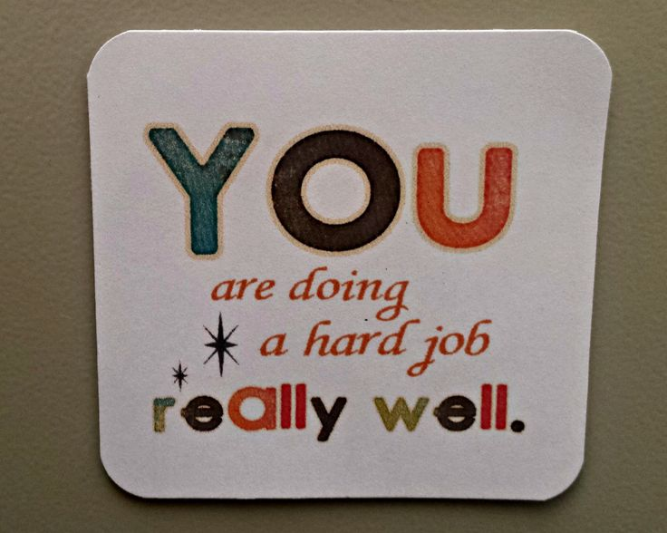 "I made these magnets to give to colleagues. Staff morale / encouragement / appreciation. Printed on cardstock and glued magnetic sheet to the back. ""You are doing a hard job really well."""