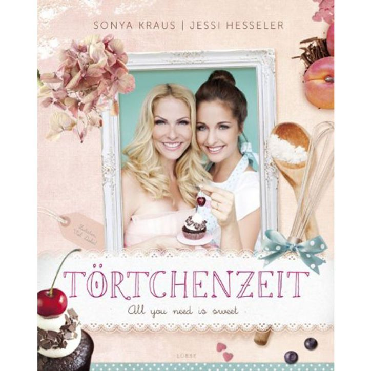Törtchenzeit: All you need is sweet, Sonya Kraus & Jessi Hesseler