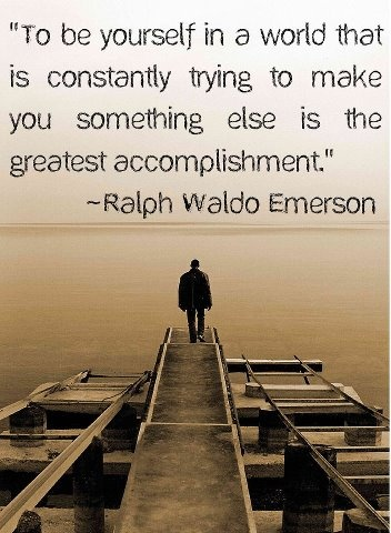 """""""To be yourself in a world that is constantly trying to make you something else is the greatest accomplishment!"""""""