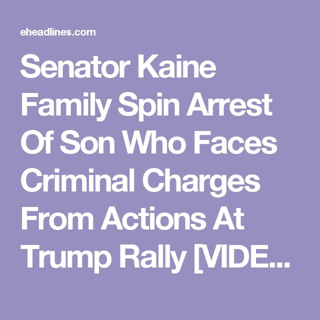 Senator Kaine Family Spin Arrest Of Son Who Faces Criminal Charges From Actions At Trump Rally [VIDEO]